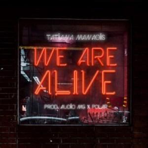 Tatiana Manaois - We Are Alive